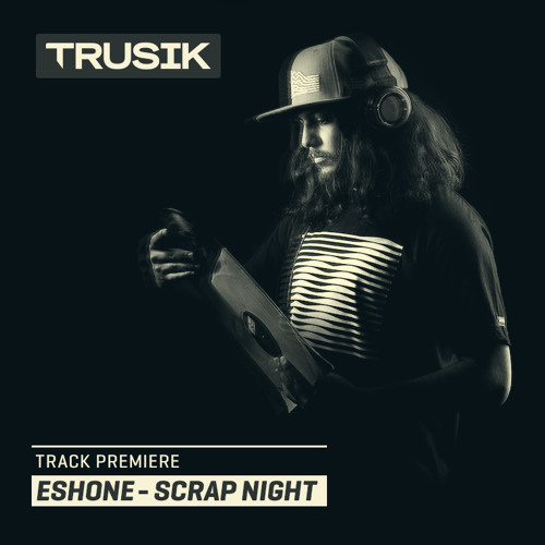 Premiere: EshOne - Scrap Night