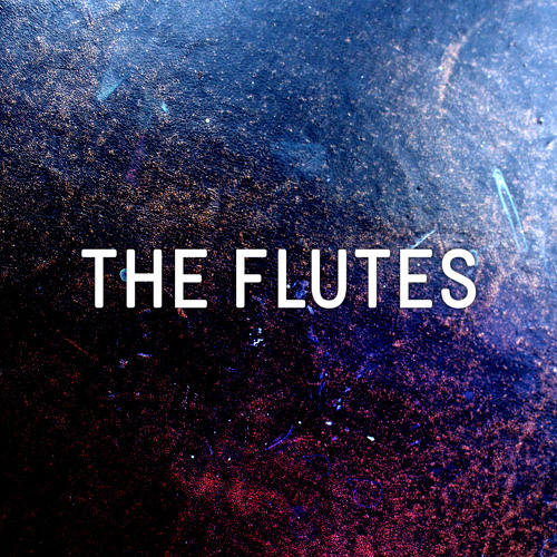 The Flutes (OUT NOW)