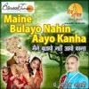 Maine Bulayo Nahi Aayo Kaanha