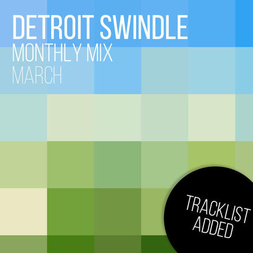 Detroit Swindle | March Mix (tracklist added)