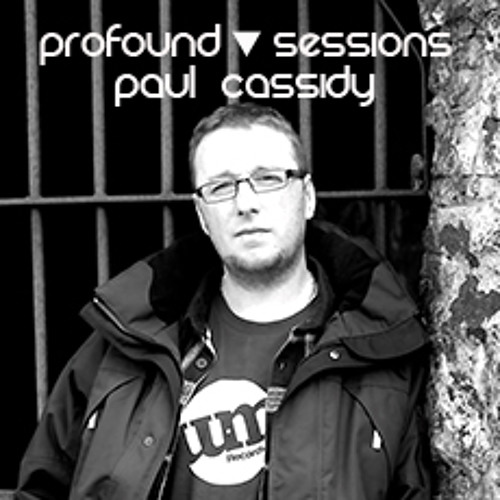 Profound Sessions 005 - Paul Cassidy