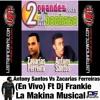 Antony Santos VS Zacarias Ferreiras (En Vivo) FT DjFrankie La Makina Musical.