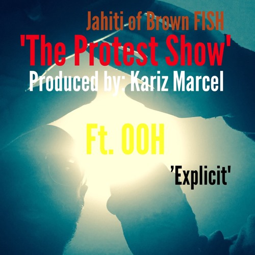 The Protest Show Jahiti & OOH of Brown FISH