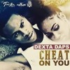 DEXTA DAPS - CHEAT ON YOU  [CLEAN]