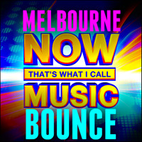 NOW THAT'S WHAT I CALL MELBOURNE BOUNCE!