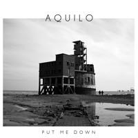 AQUILO - Put Me Down