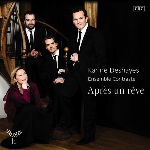 Gabriel Fauré - Après un rêve / Karine Deshayes & l'ensemble Contraste