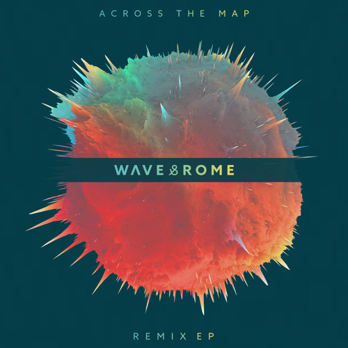 WAVE & ROME - ACROSS THE MAP REMIX EP