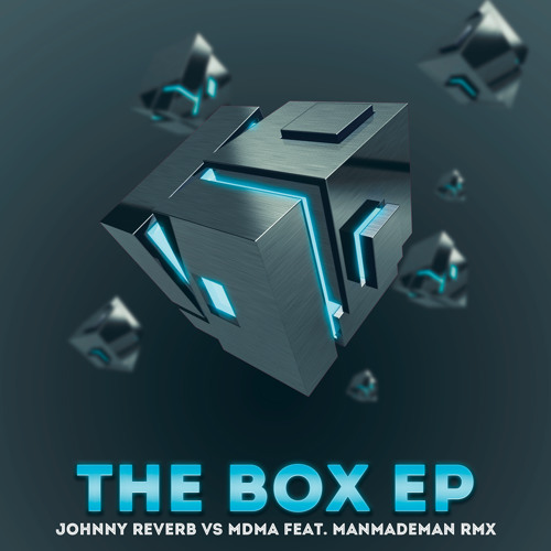 Johnny Reverb vs MDMA - The Box (ManMadeMan Remix)