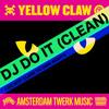 Dj Turn It Up Yellow Claw Dj Do It Clean Edit Mp3
