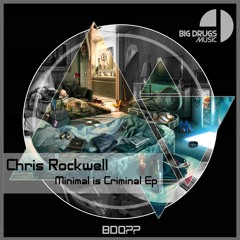 Minimal Is Criminal - Chris Rockwell ( Minitechs Remix ) ¡¡NOW AVAILABLE IN BEATPORT!!