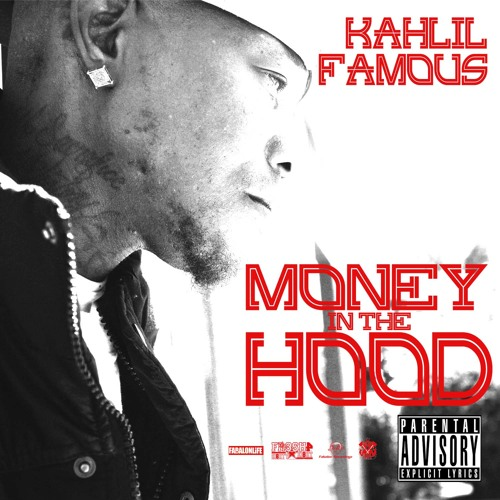KAHLIL FAMOUS - MONEY IN THE HOOD