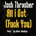 Josh Thrasher – All I Got (Fuck You)