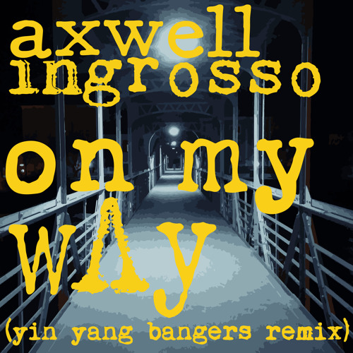 On My Way (Yin Yang Bangers Remix)[CLICK BUY FOR FREE DL]