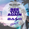 Wiz Khalifa - See You Again Ft. Charlie Puth (Bash To The Rescue's Remix)
