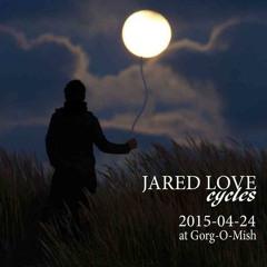 Cycles 001 -Jared Love Live At Gorg-O-Mish 2015 - 04 - 24