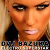 DVJ BAZUKA - Electro Superstar (Original Mix)