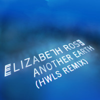 Elizabeth Rose Another Earth (HWLS Remix) Artwork
