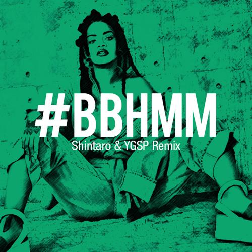 BBHMM (Shintaro & YGSP Remix) / Rihanna