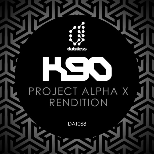 K90 - PROJECT ALPHA X / RENDITION [Dataless Recordings]