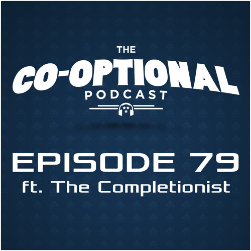 The Co-Optional Podcast Ep. 79 ft. The Completionist [strong language] - May 7, 2015
