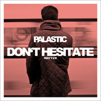Palastic Don't Hesitate (Ft. Y Z R) Artwork