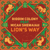 riddim-colony-lions-way-ft-micah-shemaiah