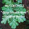 Motorcycle - Deep Breath Love (Original Demo)