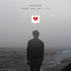 Moseqar - There She Was(II)