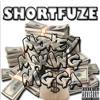 ShortFuze Money Making Nigga