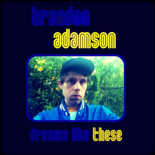 Brandon Adamson - Dreams Like These