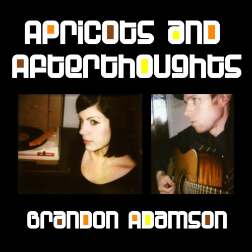 Brandon Adamson - Apricots and Afterthoughts