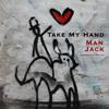 Take My Hand - Man Jack (2015)