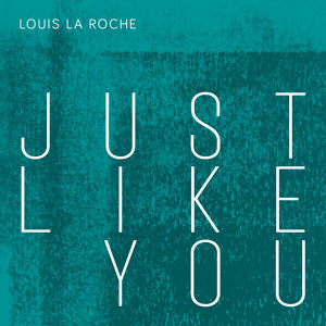 Just Like You by Louis La Roche
