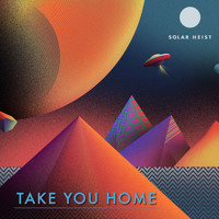 Solar Heist - Take You Home