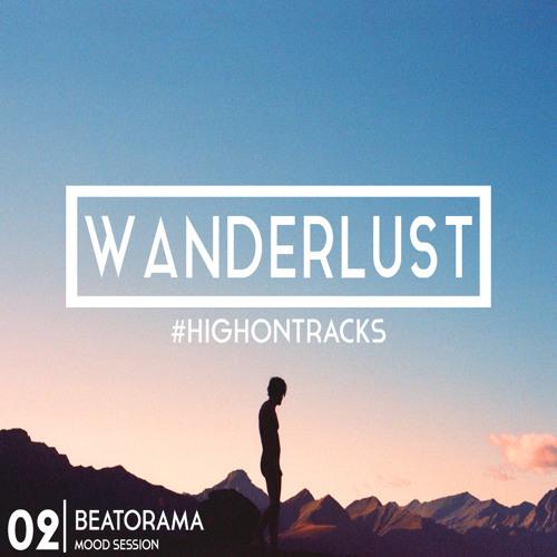 High on Tracks Mood Session: Wanderlust by Beatorama
