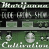 The Dude Grows Show - Dude Grows Show Episode #89 Growing Weed