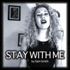 Stay With Me (by Sam Smith)