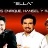 Luis Enrique, Hansel & Raul - Ella (ProMix DeeJay D.R.)[FREE DOWNLOAD] Portada del disco