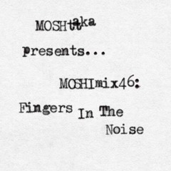MOSHImix46 - Fingers In The Noise