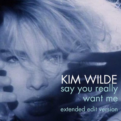 Kim Wilde - say you really want me (extended edit version)