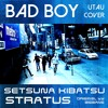 SETSUNA KIBATSU STRATUS - BAD BOY (BIGBANG COVER)