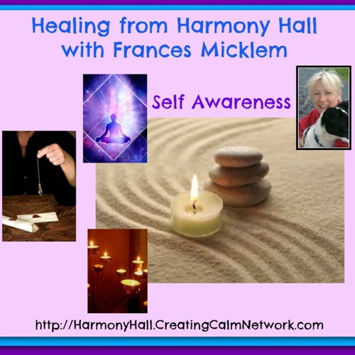 Healing from Harmony Hall with Frances Micklem - Self Awareness