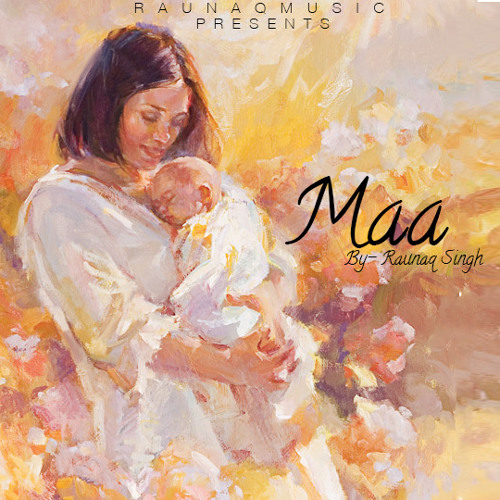 Maa | Mother's Day Special | Raunaq Singh | Punjabi Song by
