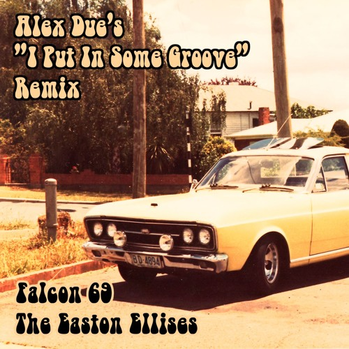 "The Easton Ellises – Falcon 69 [Alex Due's ""I Put In Some Groove"" Remix]"
