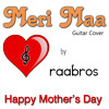 Meri maa | Dasvidaniya | Guitar Cover by RaaBros | Happpy Mothers Day