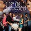 Gipsy Casual - Kan Marau La   -   Official & Final Version
