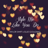 STYLE ME LIKE YOU DO (TAYLOR SWIFT x ELLIE GOULDING)