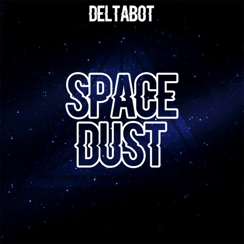 Deltabot - Space Dust (Original Mix) [FREE DL] by The