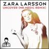 Zara Larsson - Uncover (Mr. Medic Remix)[free download]